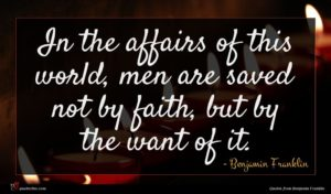 Benjamin Franklin quote : In the affairs of ...