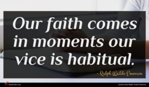 Ralph Waldo Emerson quote : Our faith comes in ...