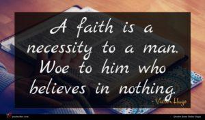 Victor Hugo quote : A faith is a ...