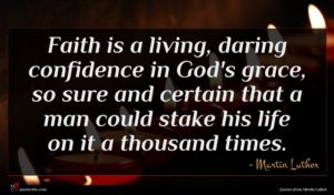 Martin Luther quote : Faith is a living ...