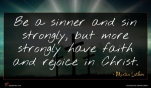 Martin Luther quote : Be a sinner and ...