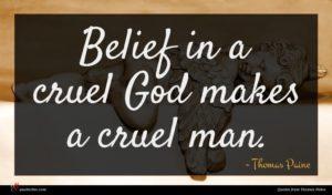 Thomas Paine quote : Belief in a cruel ...