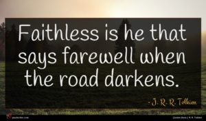 J. R. R. Tolkien quote : Faithless is he that ...