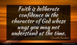 Oswald Chambers quote : Faith is deliberate confidence ...