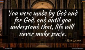 Rick Warren quote : You were made by ...