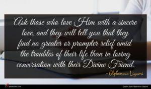 Alphonsus Liguori quote : Ask those who love ...