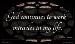 Willie Aames quote : God continues to work ...