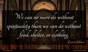 Ernest Holmes quote : We can no more ...