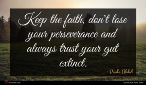 Paula Abdul quote : Keep the faith don't ...