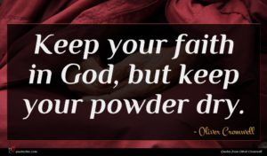 Oliver Cromwell quote : Keep your faith in ...