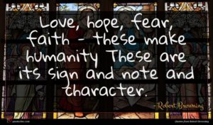 Robert Browning quote : Love hope fear faith ...