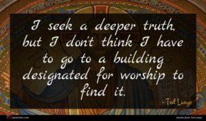 Ted Lange quote : I seek a deeper ...