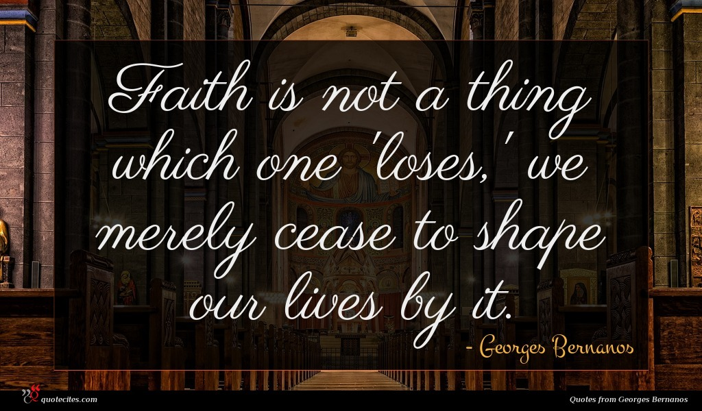 Faith is not a thing which one 'loses,' we merely cease to shape our lives by it.