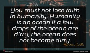Mahatma Gandhi quote : You must not lose ...