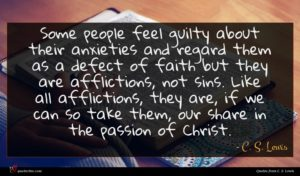C. S. Lewis quote : Some people feel guilty ...