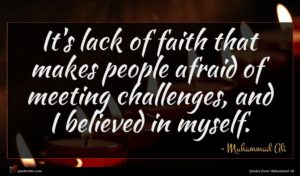 Muhammad Ali quote : It's lack of faith ...