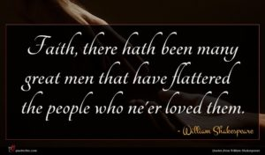 William Shakespeare quote : Faith there hath been ...