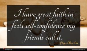Edgar Allan Poe quote : I have great faith ...