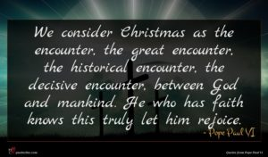 Pope Paul VI quote : We consider Christmas as ...