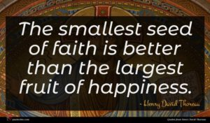 Henry David Thoreau quote : The smallest seed of ...