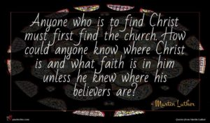 Martin Luther quote : Anyone who is to ...