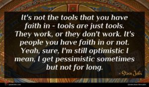 Steve Jobs quote : It's not the tools ...