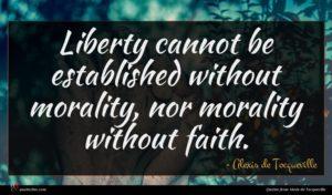 Alexis de Tocqueville quote : Liberty cannot be established ...