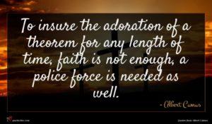 Albert Camus quote : To insure the adoration ...