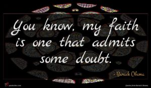 Barack Obama quote : You know my faith ...