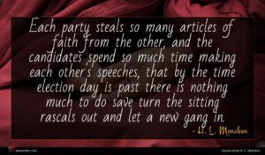 H. L. Mencken quote : Each party steals so ...