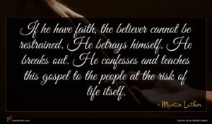 Martin Luther quote : If he have faith ...
