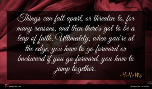 Yo-Yo Ma quote : Things can fall apart ...