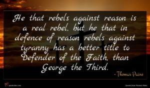Thomas Paine quote : He that rebels against ...