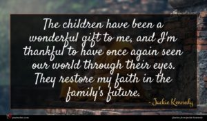 Jackie Kennedy quote : The children have been ...