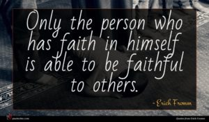 Erich Fromm quote : Only the person who ...