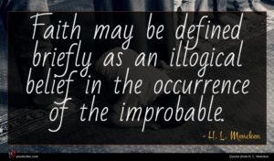 H. L. Mencken quote : Faith may be defined ...