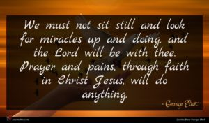 George Eliot quote : We must not sit ...