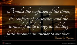 Thomas S. Monson quote : Amidst the confusion of ...