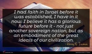 Harry S. Truman quote : I had faith in ...