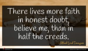 Alfred Lord Tennyson quote : There lives more faith ...