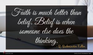 R. Buckminster Fuller quote : Faith is much better ...