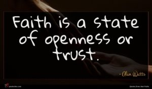 Alan Watts quote : Faith is a state ...