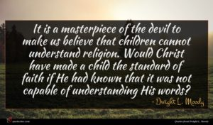Dwight L. Moody quote : It is a masterpiece ...