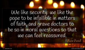 Blaise Pascal quote : We like security we ...