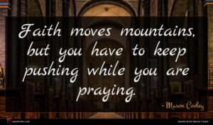 Mason Cooley quote : Faith moves mountains but ...