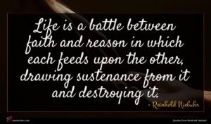 Reinhold Niebuhr quote : Life is a battle ...
