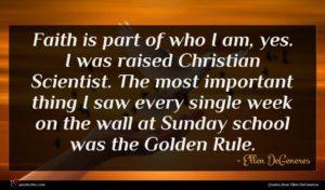Ellen DeGeneres quote : Faith is part of ...