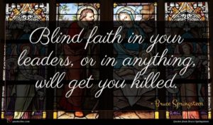 Bruce Springsteen quote : Blind faith in your ...
