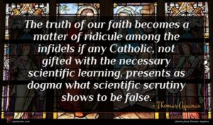 Thomas Aquinas quote : The truth of our ...
