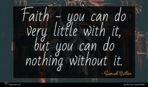 Samuel Butler quote : Faith - you can ...